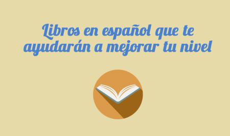 Libros en español que te ayudarán a mejorar tu nivel